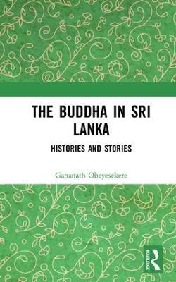 The Buddha in Sri Lanka: Histories and Stories (Hardback)
