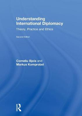 Understanding International Diplomacy: Theory, Practice and Ethics (Hardback)