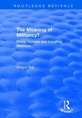 The Meaning of Militancy?: Postal Workers and Industrial Relations (Hardback)