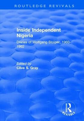Inside Independent Nigeria: Diaries of Wolfgang Stolper, 1960-1962 (Hardback)