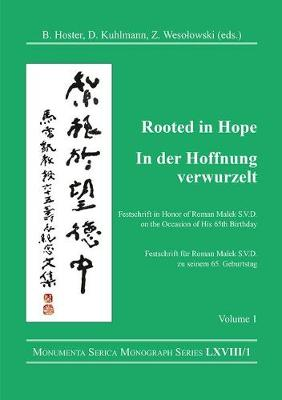 Rooted in Hope: China - Religion - Christianity Vol 1: Festschrift in Honor of Roman Malek S.V.D. on the Occasion of His 65th Birthday - Monumenta Serica Monograph Series (Hardback)