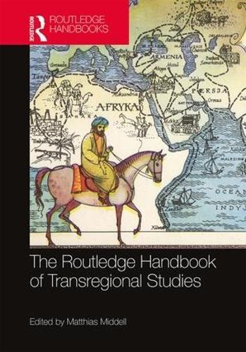 The Routledge Handbook of Transregional Studies - Routledge History Handbooks (Hardback)