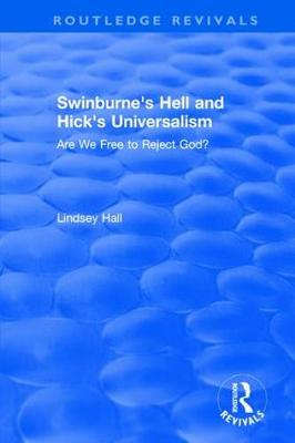 Swinburne's Hell and Hick's Universalism: Are We Free to Reject God? (Hardback)