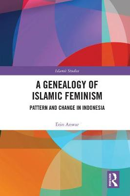 A Genealogy of Islamic Feminism: Pattern and Change in Indonesia - Routledge Islamic Studies Series (Hardback)
