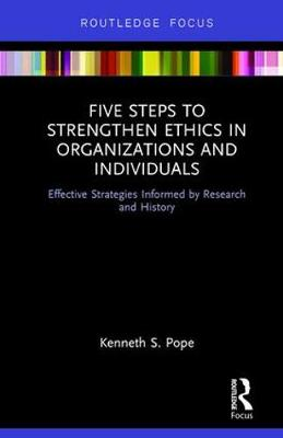 Five Steps to Strengthen Ethics in Organizations and Individuals: Effective Strategies Informed by Research and History (Hardback)