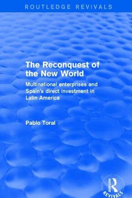 Revival: The Reconquest of the New World (2001): Multinational Enterprises and Spain's Direct Investment in Latin America (Paperback)