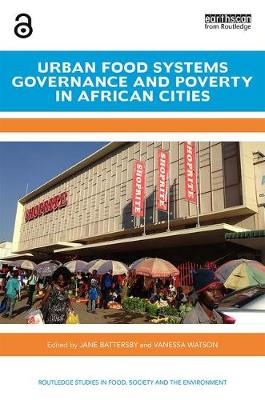 Urban Food Systems Governance and Poverty in African Cities - (Open Access) - Routledge Studies in Food, Society and the Environment (Hardback)