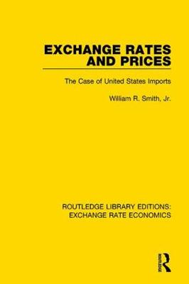 Exchange Rates and Prices: The Case of United States Imports - Routledge Library Editions: Exchange Rate Economics (Hardback)