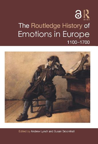 The Routledge History of Emotions in Europe: 1100-1700 - Routledge Histories (Hardback)