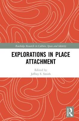 Explorations in Place Attachment - Routledge Research in Culture, Space and Identity (Hardback)