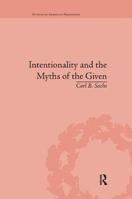 Intentionality and the Myths of the Given: Between Pragmatism and Phenomenology (Paperback)