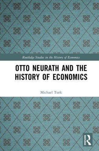 Otto Neurath and the History of Economics - Routledge Studies in the History of Economics (Hardback)