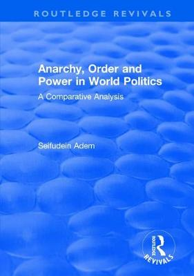 Anarchy, Order and Power in World Politics: A Comparative Analysis - Routledge Revivals (Hardback)