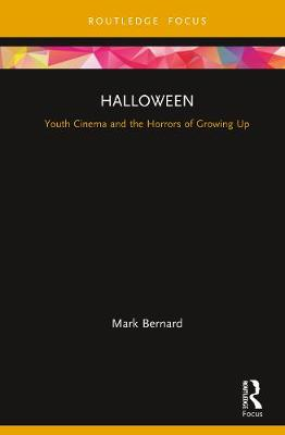 Halloween: Youth Cinema and the Horrors of Growing Up - Cinema and Youth Cultures (Hardback)