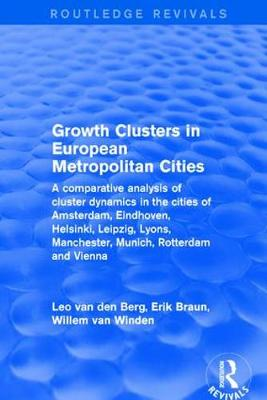 Revival: Growth Clusters in European Metropolitan Cities (2001): A Comparative Analysis of Cluster Dynamics in the Cities of Amsterdam, Eindhoven, Helsinki, Leipzig, Lyons, Manchester, Munich, Rotterdam and Vienna (Paperback)