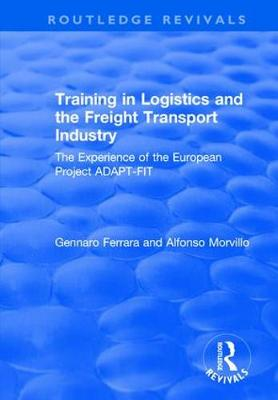 Training in Logistics and the Freight Transport Industry: The Experience of the European Project ADAPT-FIT - Routledge Revivals (Hardback)