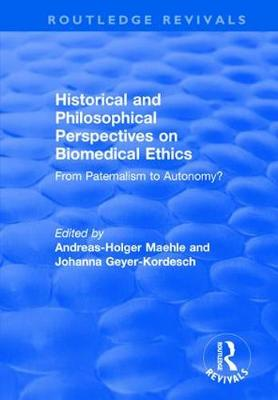 Historical and Philosophical Perspectives on Biomedical Ethics: From Paternalism to Autonomy?: From Paternalism to Autonomy? - Routledge Revivals (Hardback)