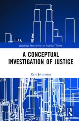 A Conceptual Investigation of Justice - Routledge Innovations in Political Theory (Hardback)