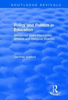 Policy and Politics in Education: Sponsored Grant-maintained Schools and Religious Diversity: Sponsored Grant-maintained Schools and Religious Diversity - Routledge Revivals (Hardback)