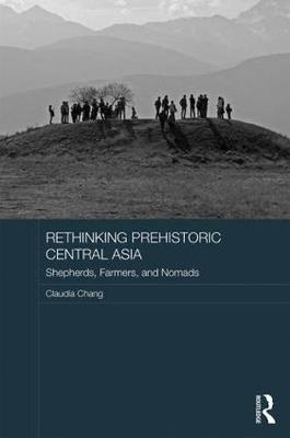 Rethinking Prehistoric Central Asia: Shepherds, Farmers, and Nomads - Asian States and Empires (Hardback)