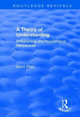 A Theory of Understanding: Philosophical and Psychological Perspectives - Routledge Revivals (Hardback)