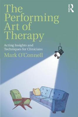 The Performing Art of Therapy: Acting Insights and Techniques for Clinicians (Paperback)