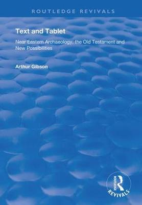 Text and Tablet: Near Eastern Archaeology, the Old Testament and New Possibilities - Routledge Revivals (Hardback)