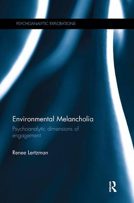 Environmental Melancholia: Psychoanalytic dimensions of engagement - Psychoanalytic Explorations (Paperback)
