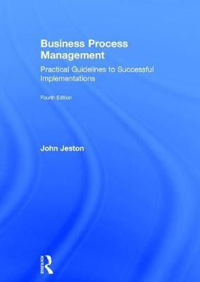 Business Process Management: Practical Guidelines to Successful Implementations (Hardback)