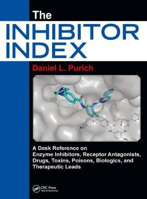 The Inhibitor Index: A Desk Reference on Enzyme Inhibitors, Receptor Antagonists, Drugs, Toxins, Poisons, Biologics, and Therapeutic Leads (Hardback)