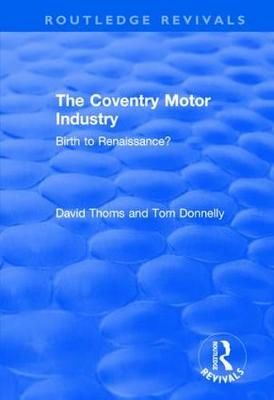 The Coventry Motor Industry: Birth to Renaissance - Routledge Revivals (Hardback)
