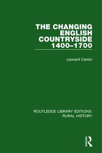 The Changing English Countryside, 1400-1700 - Routledge Library Editions: Rural History 1 (Hardback)