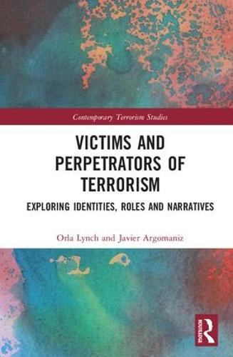 Victims and Perpetrators of Terrorism: Exploring Identities, Roles and Narratives - Contemporary Terrorism Studies (Hardback)