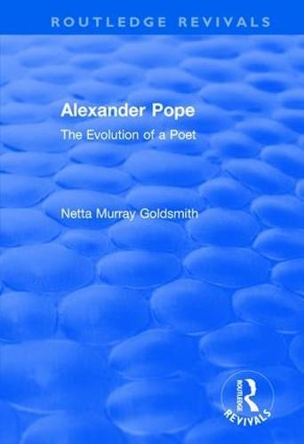 Alexander Pope: The Evolution of a Poet - Routledge Revivals (Hardback)