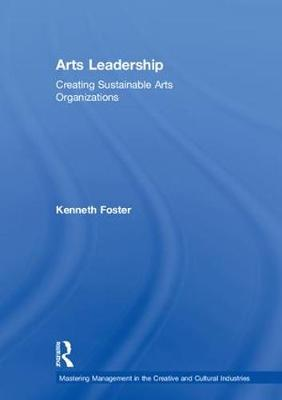 Arts Leadership: Creating Sustainable Arts Organizations - Mastering Management in the Creative and Cultural Industries (Hardback)