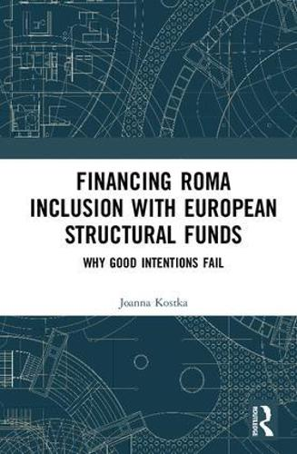Financing Roma Inclusion with European Structural Funds: Why Good Intentions Fail (Hardback)