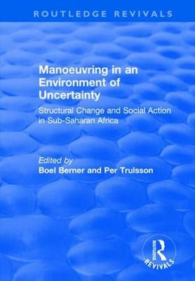 Manoeuvring in an Environment of Uncertainty: Structural Change and Social Action in Sub-Saharan Africa - Routledge Revivals (Paperback)
