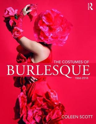The Costumes of Burlesque: 1866-2018 (Paperback)