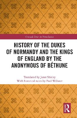 The History of the Dukes of Normandy and the Kings of England - Crusade Texts in Translation (Hardback)