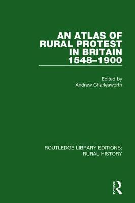An Atlas of Rural Protest in Britain 1548-1900 - Routledge Library Editions: Rural History 2 (Paperback)