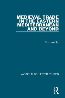 Cover Medieval Trade in the Eastern Mediterranean and Beyond - Variorum Collected Studies