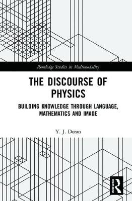 The Discourse of Physics: Building Knowledge through Language, Mathematics and Image (Hardback)