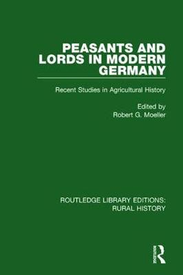 Peasants and Lords in Modern Germany: Recent Studies in Agricultural History - Routledge Library Editions: Rural History (Paperback)