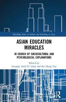 Asian Education Miracles: In Search of Sociocultural and Psychological Explanations - Routledge Series on Schools and Schooling in Asia (Hardback)