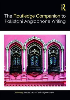 Routledge Companion to Pakistani Anglophone Writing - Routledge Literature Companions (Hardback)