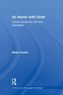 At Home with Grief: Continued Bonds with the Deceased - Writing Lives: Ethnographic Narratives (Hardback)