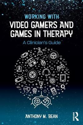 Working with Video Gamers and Games in Therapy: A Clinician's Guide (Paperback)