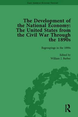 The Development of the National Economy Vol 3: The United States from the Civil War Through the 1890s (Hardback)
