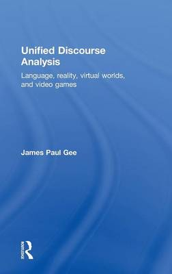 Unified Discourse Analysis: Language, Reality, Virtual Worlds and Video Games (Hardback)