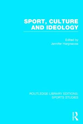 Sport, Culture and Ideology - Routledge Library Editions: Sports Studies (Hardback)